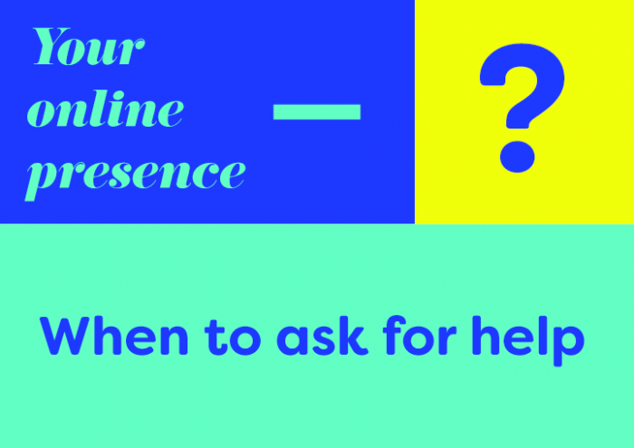 Your online presence – When to ask for help?